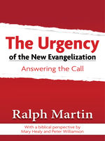 The Urgency of the New Evangelization, Ralph Martin, with a Biblical Perspective by Mary Healy
