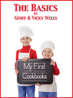 My First Cookbooks – The Basics, Geoff Wells, Vicky Wells