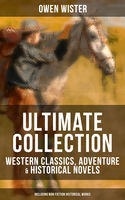OWEN WISTER Ultimate Collection: Western Classics, Adventure & Historical Novels (Including Non-Fiction Historical Works), Owen Wister