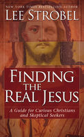 Finding the Real Jesus, Lee Strobel