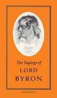 The Sayings of Lord Byron, Lord George Gordon Byron