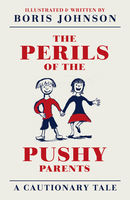 The Perils of the Pushy Parents: A Cautionary Tale, Boris Johnson