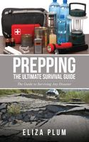Prepping: The Ultimate Survival Guide, Eliza Plum
