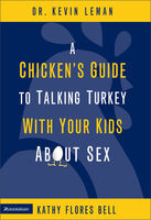A Chicken's Guide to Talking Turkey with Your Kids About Sex, Kathy Flores Bell, Kevin Leman