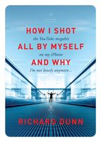 """How I Shot the YouTube Megahit """"All by Myself"""" on My iPhone and Why I'm Not Lonely Anymore, Richard Dunn"""