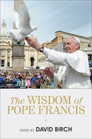 Wisdom of Pope Francis, David Birch