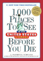 1,000 Places to See in the United States and Canada Before You Die, Patricia Schultz