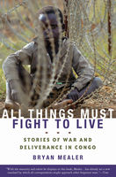 All Things Must Fight to Live, Bryan Mealer