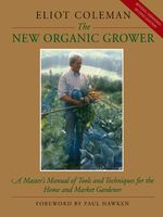 The New Organic Grower, Eliot Coleman