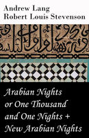 Arabian Nights or One Thousand and One Nights (Andrew Lang) + New Arabian Nights (Robert Louis Stevenson), Andrew Lang, Robert Louis Stevenson