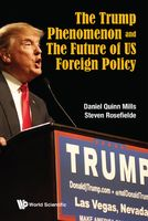 Trump Phenomenon and the Future of US Foreign Policy, Daniel Quinn Mills, Steven Rosefielde