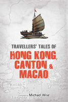 Travellers' Tales of Hong Kong, Canton & Macao, Michael Wise