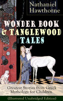 Wonder Book & Tanglewood Tales – Greatest Stories from Greek Mythology for Children (Illustrated Unabridged Edition), Nathaniel Hawthorne