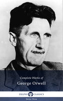 Delphi Complete Works of George Orwell (Illustrated), George Orwell