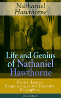 Life and Genius of Nathaniel Hawthorne: Diaries, Letters, Reminiscences and Extensive Biographies (Unabridged), Herman Melville, Julian Hawthorne, Nathaniel Hawthorne