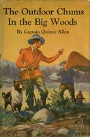The Outdoor Chums in the Big Woods: or, Rival Hunters of Lumber Run, Quincy Allen
