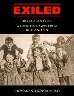 Exiled: 40 Years an Exile, a Long Time Away from Kith and Kin, Thomas Anthony McNulty