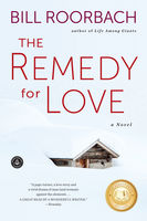 The Remedy for Love, Bill Roorbach