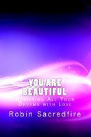 You Are Beautiful: Achieving All Your Dreams With Love, Robin Sacredfire