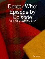 Doctor Who Episode By Episode: Volume 6 – Colin Baker, Ray Dexter