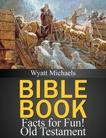 Bible Book Facts for Fun! Old Testament, Wyatt Michaels