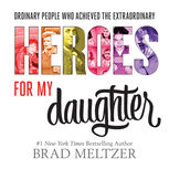 Heroes for My Daughter, Brad Meltzer