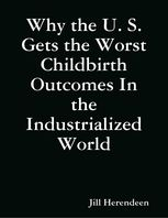 Why the U. S. Gets the Worst Childbirth Outcomes In the Industrialized World, Jill Herendeen