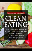 Clean Eating :Clean Eating Diet Re-charged, Samantha Michaels