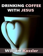 Drinking Coffee With Jesus, William Kassler