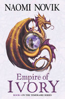 Empire of Ivory (The Temeraire Series, Book 4), Naomi Novik