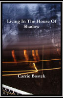 Living In The House Of Shadow, Carrie Bostek