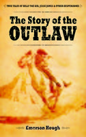 The Story of the Outlaw, Emerson Hough