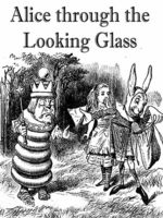 Through the Looking-Glass, and What Alice Found There, Lewis Carroll