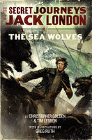 The Secret Journeys of Jack London, Book Two: The Sea Wolves, Christopher Golden, Tim Lebbon