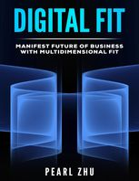 Digital Fit: Manifest Future of Business with Multidimensional Fit, Pearl Zhu