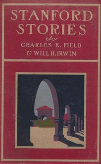 Stanford Stories / Tales of a Young University, Charles K.Field
