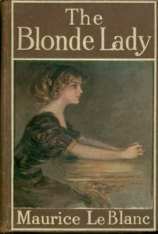 The Blonde Lady / Being a Record of the Duel of Wits between Arsène Lupin and the English Detective, Maurice Leblanc