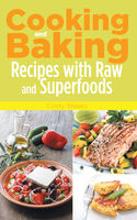 Cooking and Baking: Recipes with Raw and Superfoods, Cindy Weeks