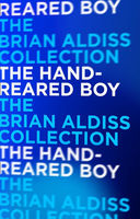 The Hand-Reared Boy (Horatio Stubbs, Book 1), Brian Aldiss