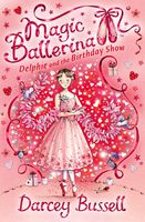Delphie and the Birthday Show (Magic Ballerina, Book 6), Darcey Bussell