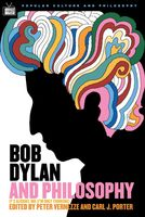 Bob Dylan and Philosophy, Carl Porter, Peter Vernezze, William Irwin