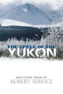 The Spell of the Yukon and Other Poems, Robert Service