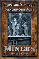 History's Most Dangerous Jobs: Miners, Anthony Burton