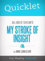 Quicklet on Jill Bolte Taylor's My Stroke of Insight (CliffsNotes-like Summary and Analysis), Anne Lund