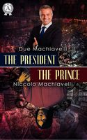 The President / The Prince, Due Machiavelli, Niccolò Machiavelli