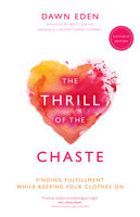 The Thrill of the Chaste (Catholic Edition), Dawn Eden