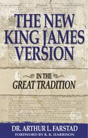 The New King James Version: In the Great Tradition, Arthur Farstad