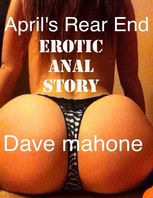 April Rear End Erotic Anal Story, Dave Mahone