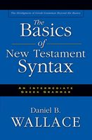 The Basics of New Testament Syntax, Daniel Wallace