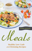 Meals: Healthy Low Carb and Detoxing Recipes, Anne Edwards, Denise Jackson